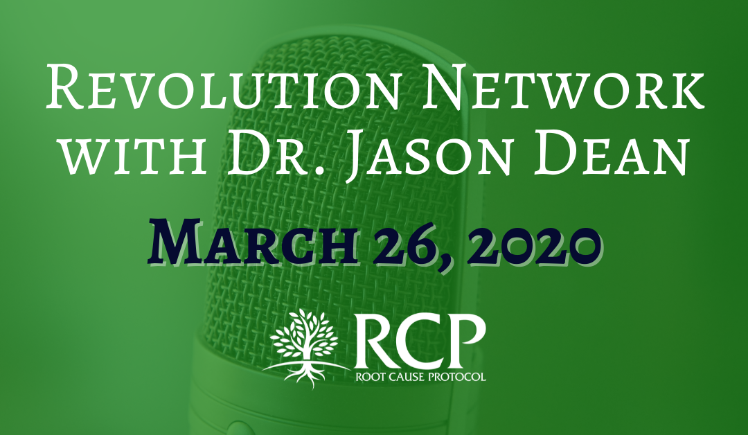 Dr. Jason Dean – Revolution Network | Glyphosate, Viruses and Health Care Solutions | March 26, 2020