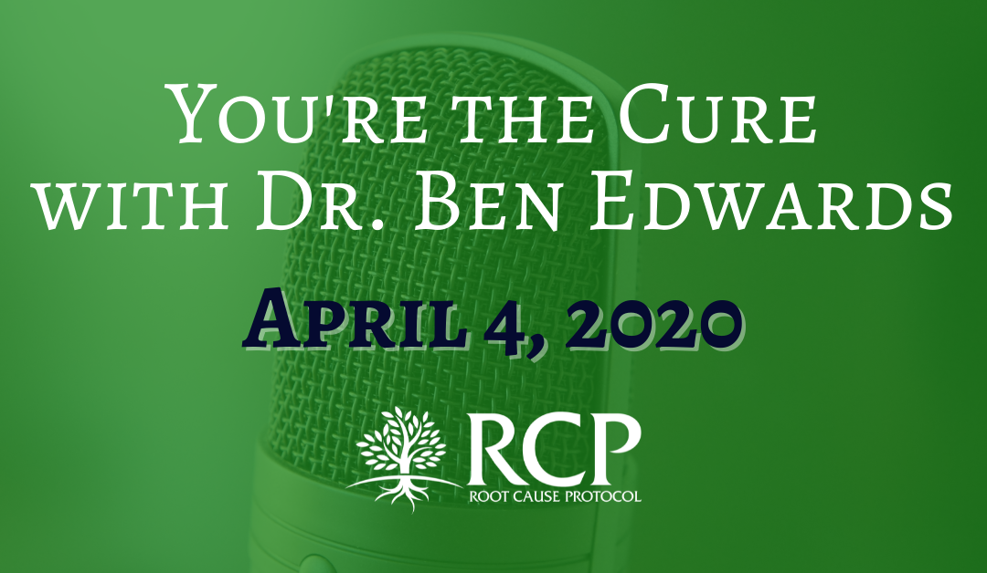 Dr Ben Edwards – You're The Cure | Coronavirus and Iron Overload – Building Resistance | April 6, 2020