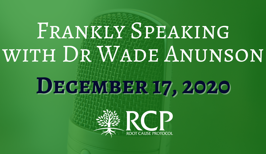 Frankly Speaking with Dr. Wade Anunson   Your Hormones are a SWAT team   December 17, 2020
