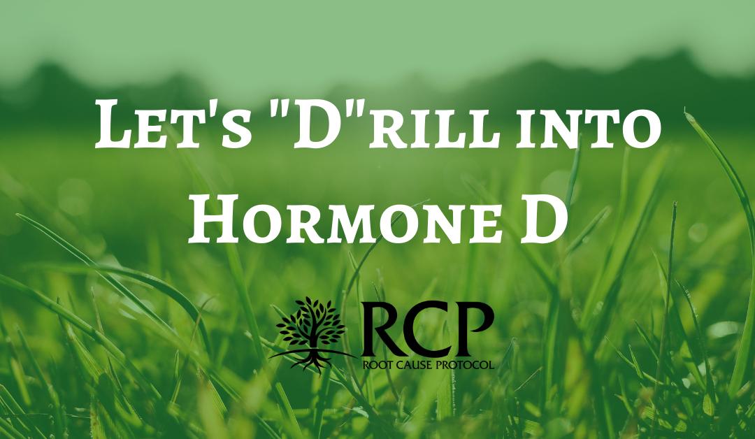 "Let's ""D""rill into Hormone D"