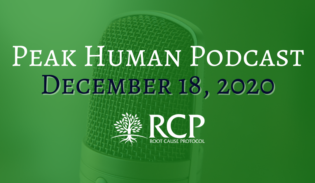 Peak Human Podcast | The True Nature of Disease Down to the Mitochondrial Level and the Complex Orchestra of Minerals (Episode 109) | December 18, 2020