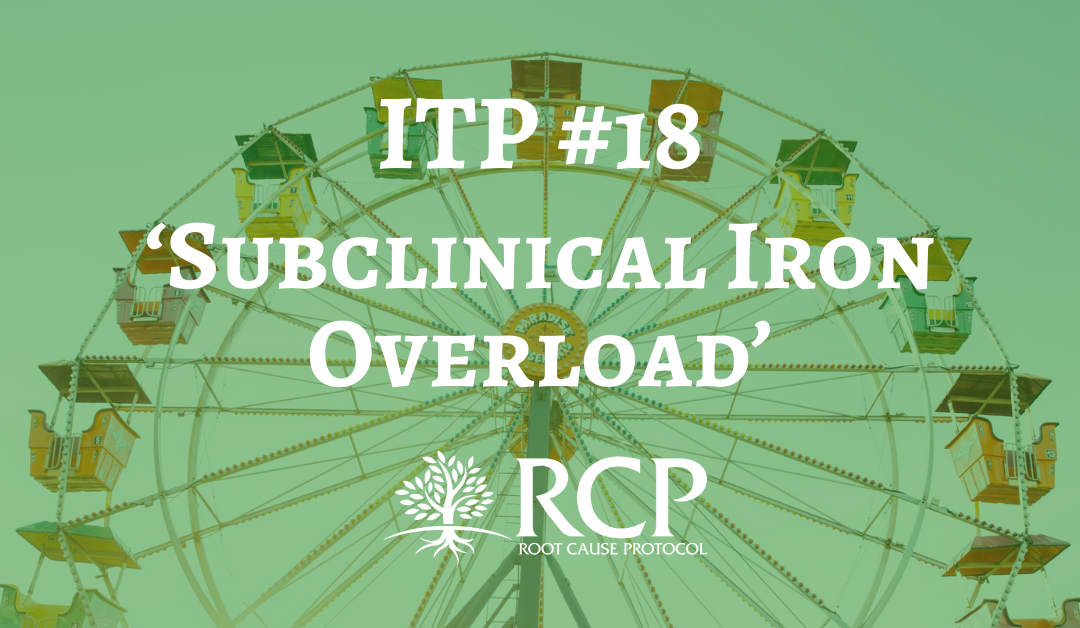 Iron Toxicity Post #18: Most on this planet are dealing with 'Subclinical Iron Overload'