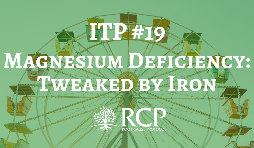 Iron Toxicity Post #19: Start connecting the dots on how magnesium deficiency is tweaked by iron