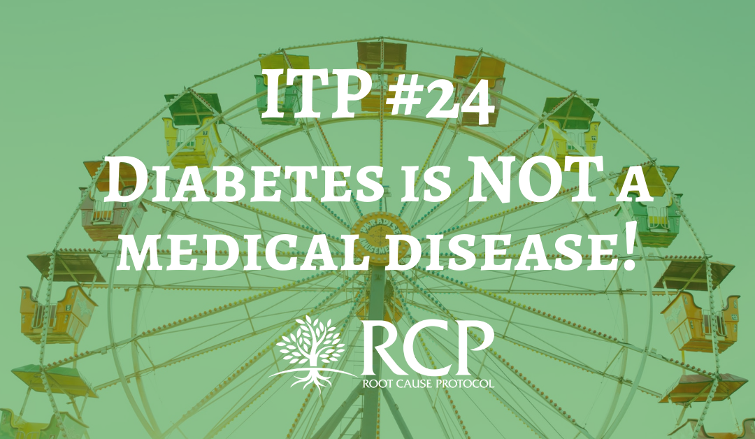 Iron Toxicity Post #24: Diabetes is NOT a medical disease!