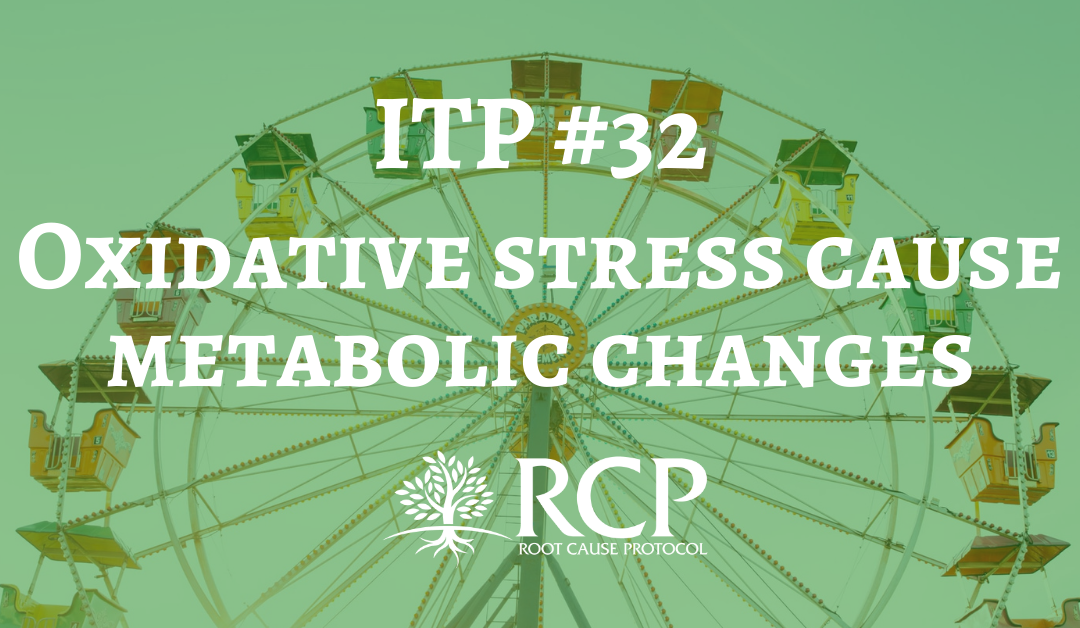 Iron Toxicity Post #32: How oxidative stress created by iron cause metabolic changes.  (Formerly ITP#31)