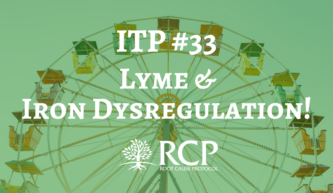 Iron Toxicity Post #33: Lyme has a relationship with Iron dysregulation!