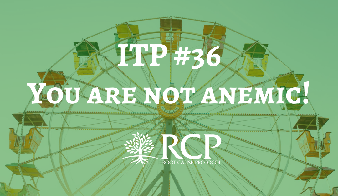 Iron Toxicity Post #36: You are not anemic!