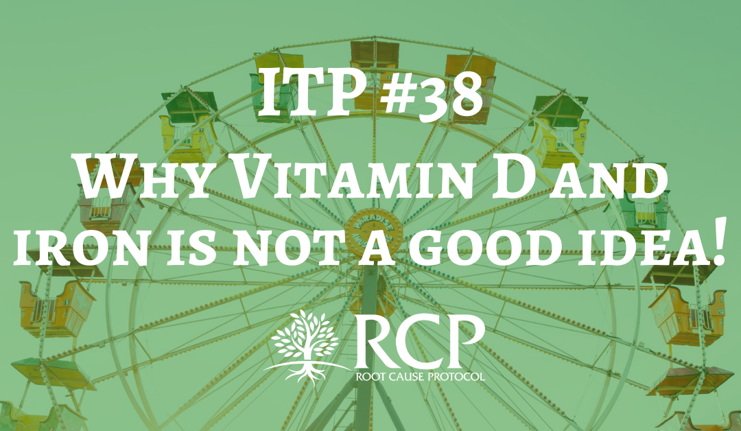 Iron Toxicity Post #38: Why Vitamin D and iron is not a good idea!