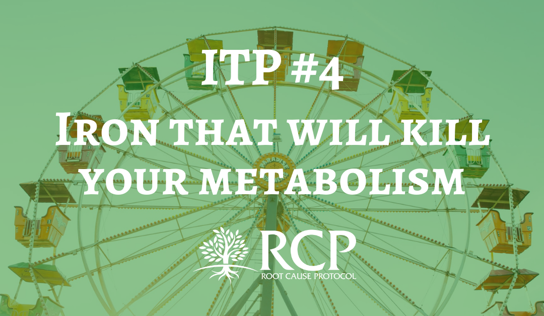 Iron Toxicity Post #4: It's the bookends of iron that will kill your metabolism