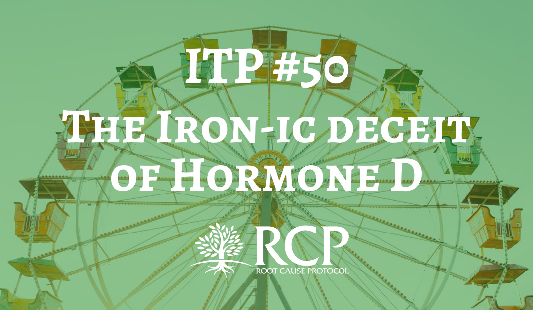 Iron Toxicity Post #50: The Iron-ic deceit of Hormone D