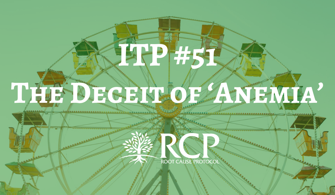 Iron Toxicity Post #51: The Deceit of 'Anemia'