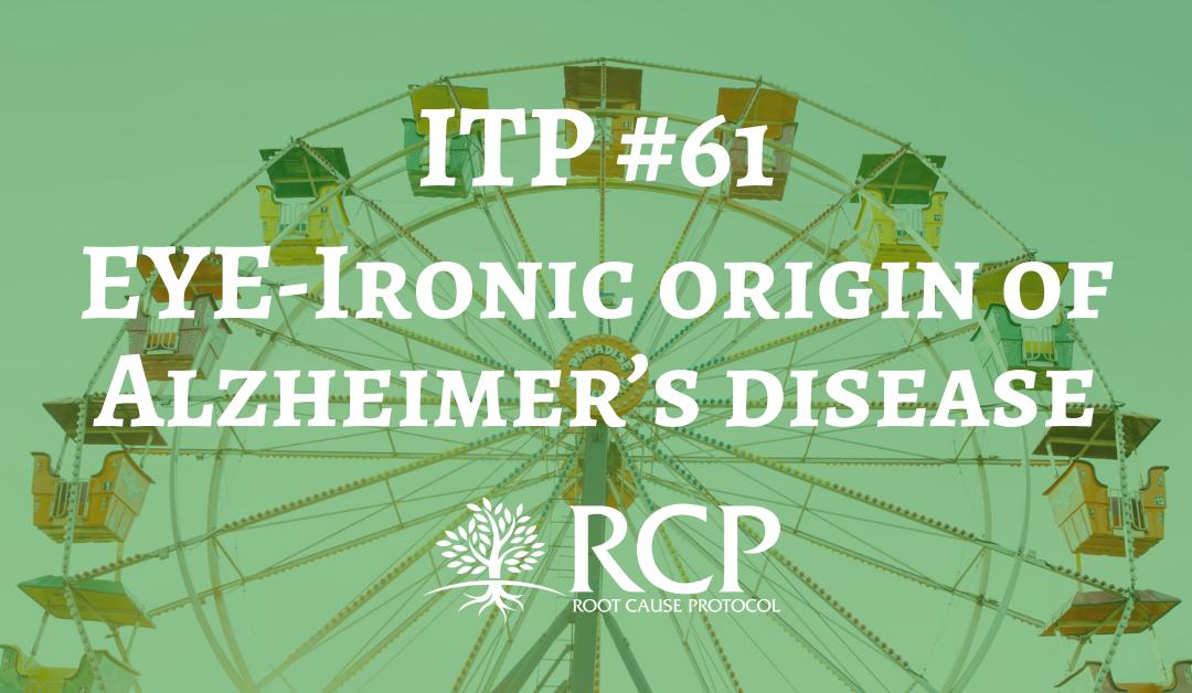 Iron Toxicity Post #61: EYE-Ironic origin of Alzheimer's disease