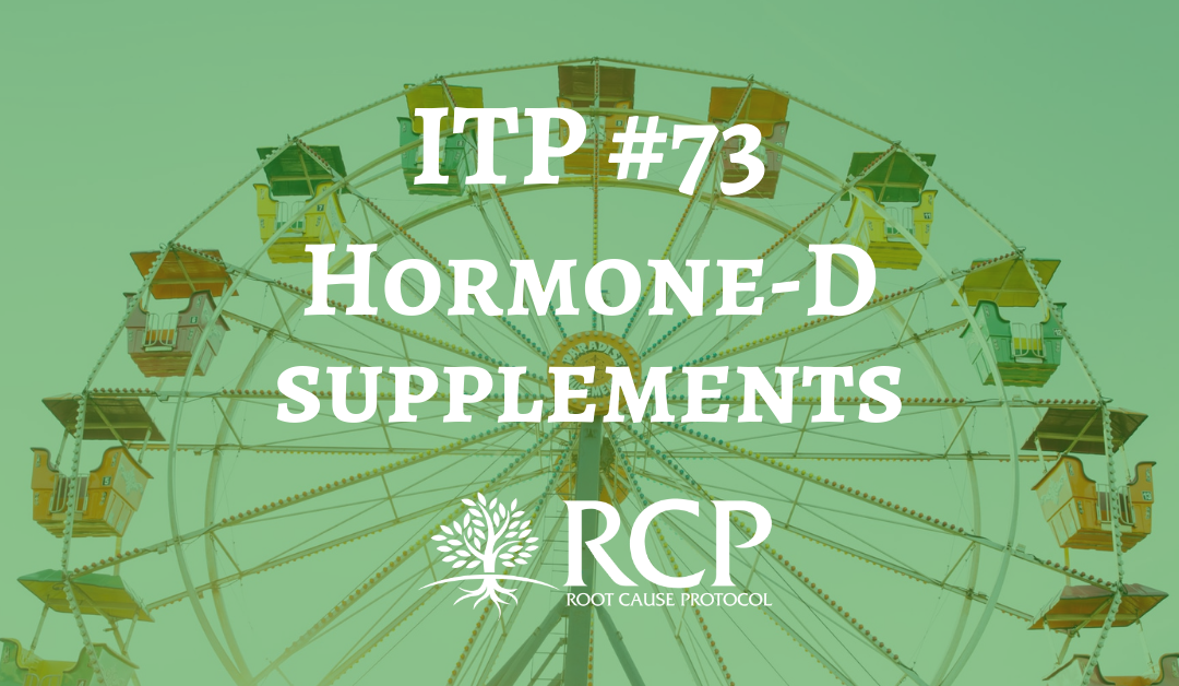Iron Toxicity Post #73: Why I detest hormone-D supplementation.
