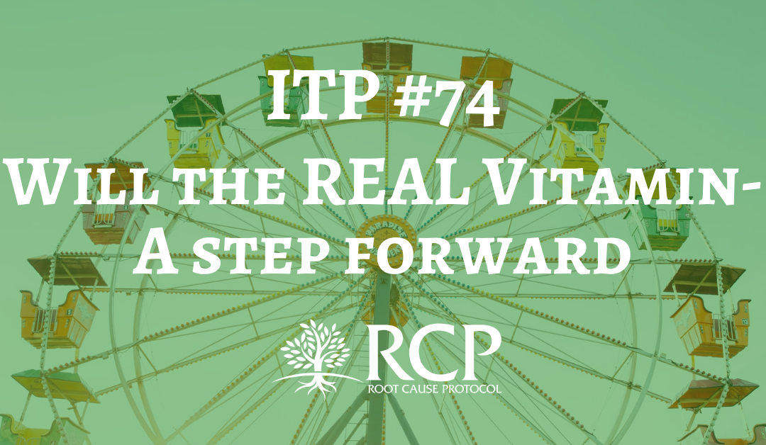 Iron Toxicity Post #74: Will the REAL Vitamin-A step forward