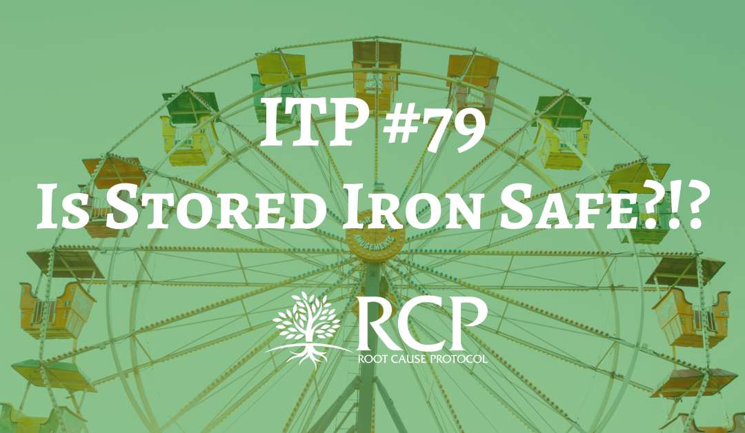 Iron Toxicity Post #79: Is Stored Iron Safe?!?